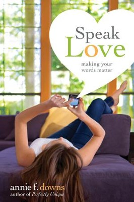 Speak Love: Making Your Words Matter - eBook  -     By: Annie F. Downs