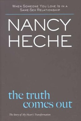 The Truth Comes Out: The Story of My Heart's Transformation  -     By: Nancy Heche
