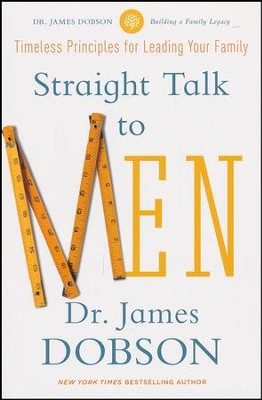Straight Talk to Men: Timeless Principles for Leading Your Family   -     By: Dr. James Dobson