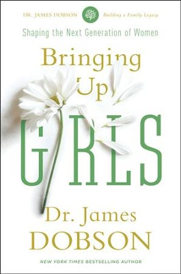 Bringing Up Girls: Shaping the Next Generation of Women   -     By: Dr. James Dobson