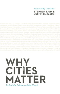 Why Cities Matter: To God, the Culture, and the Church - eBook  -     By: Stephen T. Um, Justin Buzzard, Timothy J. Keller