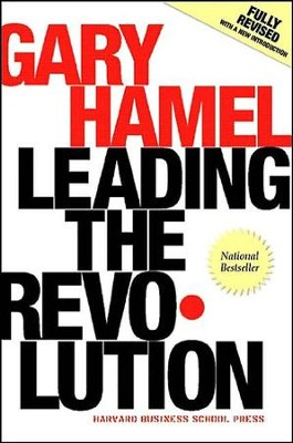 Leading the Revolution: How to Thrive in Turbulent Times by Making Innovation a Way of Life (Revised)  -     By: Gary Hamel
