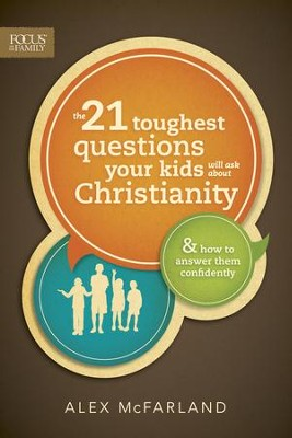 The 21 Toughest Questions Your Kids Will Ask about Christianity: & How to Answer Them Confidently - eBook  -     By: Alex McFarland