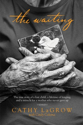 The Waiting: The True Story of a Lost Child, a Lifetime of Longing, and a Miracle for a Mother Who Never Gave Up  -     By: Cathy LaGrow, Cindy Coloma