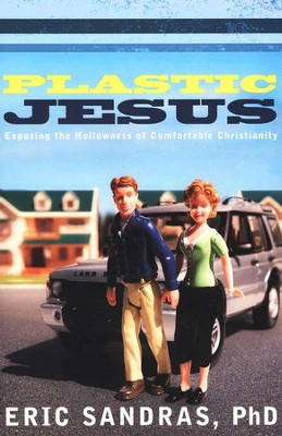 Plastic Jesus: Exposing the Hollowness of Comfortable Christianity  -     By: Eric Sandras