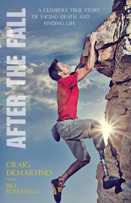 After the Fall: A Climber's True Story of Facing Death and Finding Life - eBook  -     By: Craig DeMartino