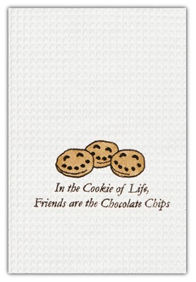 In the Cookie of Life, Friends are the chocolate Chips Kitchen Towel  -