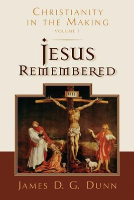 Jesus Remembered: Christianity in the Making Series   -     By: James D.G. Dunn