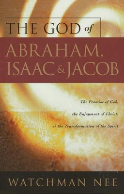 The God of Abraham, Isaac & Jacob   -     By: Watchman Nee