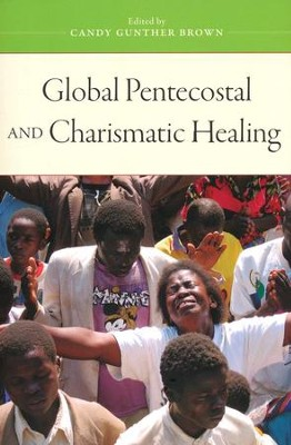 Global Pentecostal and Charismatic Healing  -     By: Candy Gunther Brown