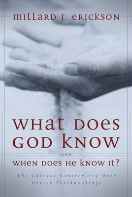 What Does God Know and When Does He Know It?: The Current Controversy over Divine Foreknowledge - eBook  -     By: Millard J. Erickson