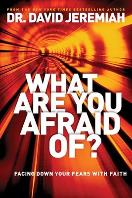 What Are You Afraid Of?: Facing Down Your Fears with Faith - eBook  -     By: Dr. David Jeremiah