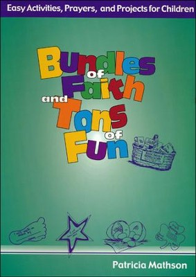 Bundles of Faith and Tons of Fun: Easy Activities, Prayers, and Projects for Children  -     By: Patricia Mathson