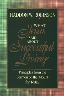 What Jesus Said About Successful Living   -     By: Haddon W. Robinson