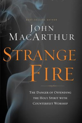Strange Fire: The Danger of Offending the Holy Spirit with Counterfeit Worship - eBook  -     By: John MacArthur