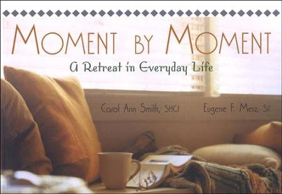 Moment by Moment: A Retreat in Everyday Life   -     By: Carol Ann Smith