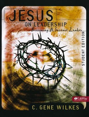 Jesus On Leadership: Becoming a Servant Leader - Student Edition, Member Book  -     By: C. Gene Wilkes
