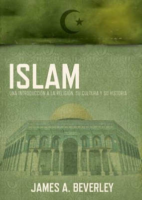 Islam: Una introduccion a la religion, su cultura y su historia - eBook  -     By: James Beverley
