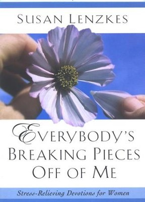Everybody's Breaking Pieces Off of Me   -     By: Susan Lenzkes