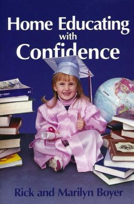 Home Educating with Confidence: How Ordinary Parents  Can Produce Extraordinary Children  -     By: Rick Boyer, Marilyn Boyer