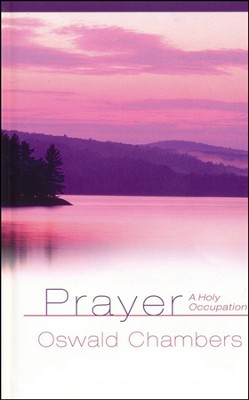 Prayer: A Holy Occupation   -     By: Oswald Chambers