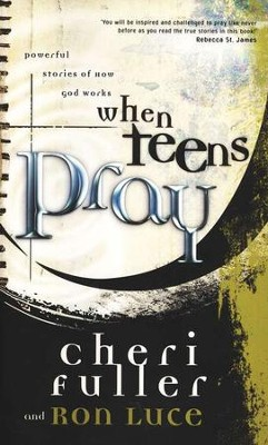 When Teens Pray: Powerful Stories of How God Works   -     By: Cheri Fuller