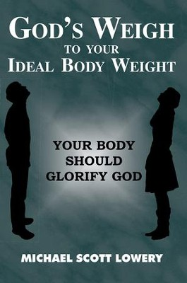 God's Weigh to Your Ideal Body Weight: Your Body Should Glorify God - eBook  -     By: Michael Lowery