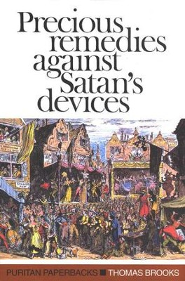 Precious Remedies Against Satan's Devices   -     By: Thomas Brooks