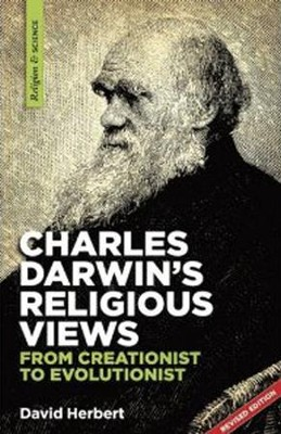 Charles Darwin's Religious Views: From Creationist To Evolutionist  -     By: David Herbert