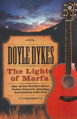 The Lights of Marfa: One of the World's Great Guitar Player's Amazing Encounters with God  -     By: Doyle Dykes