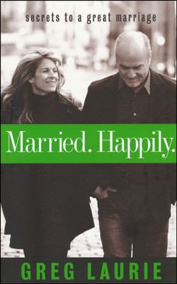 Married. Happily.   -     By: Greg Laurie