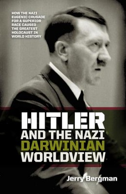 Hitler and the Nazi Darwinian Worldview: The Nazi Eugenic Crusade  -     By: Jerry Bergman