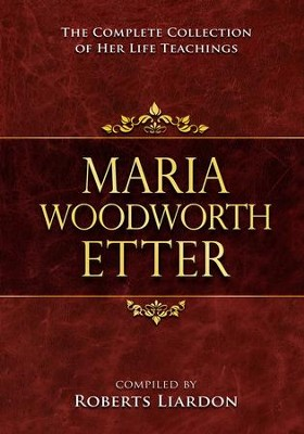 Maria Woodworth-Etter Collection: The Complete Collection Of Her Life Teachings - eBook  -     By: Maria Woodworth Etter, Roberts Liardon