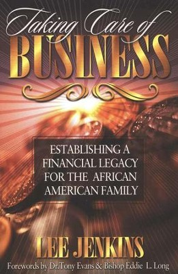 Taking Care of Business: Establishing a Financial  Legacy for the African American Family  -     By: Lee Jenkins