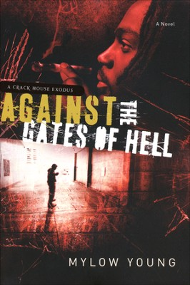 Against the Gates of Hell: A Crack House Exodus  -     By: Mylow Young