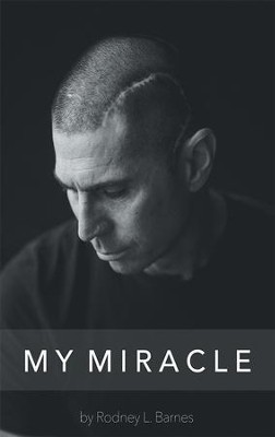 My Miracle: Life Experiences Filled with Overwhelming Truth. - eBook  -     By: Rodney Barnes