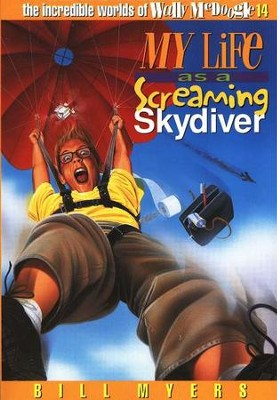 My Life as a Screaming Skydiver: The Incredible Worlds of  Wally McDoogle #14  -     By: Bill Myers