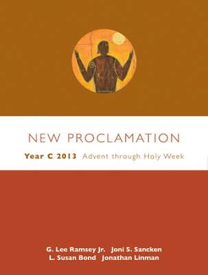 New Proclamation: Year C 2013, Advent through Holy Week  -     By: G. Lee Ramsey Jr., Joni S. Sancken, L. Susan Bond