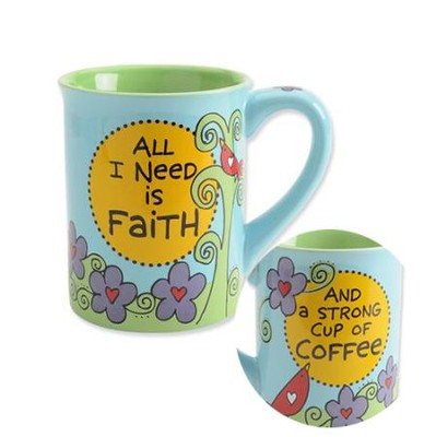 All I Need is Faith and Strong Coffee Mug  -     By: Lorrie Veasey
