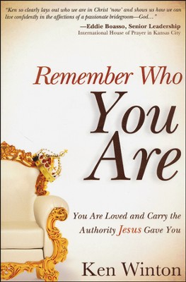 Remember Who You Are: You Are Loved and Carry the Authority of Jesus  -     By: Ken Winton