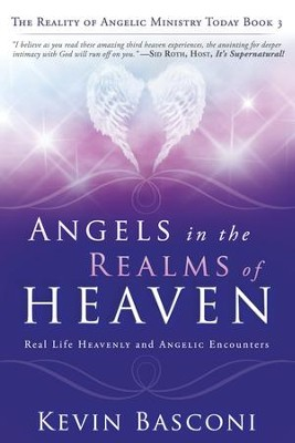 Angels in the Realms of Heaven: The Reality of Angelic Ministry Today  -     By: Kevin Basconi