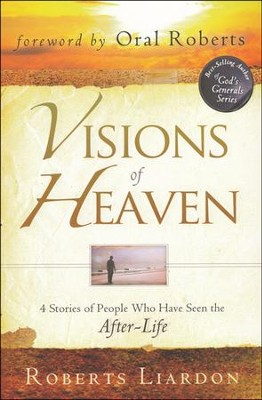Visions of Heaven: 4 Stories of People Who Have Seen the After-Life  -     By: Roberts Liardon