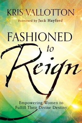 Fashioned to Reign: Empowering Women to Fulfill Their Divine Destiny - eBook  -     By: Kris Vallotton
