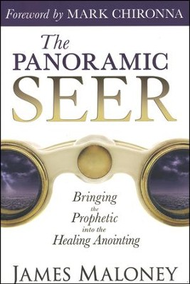 The Panoramic Seer: Bringing the Prophetic into the   Healing Anointing  -     By: James Maloney