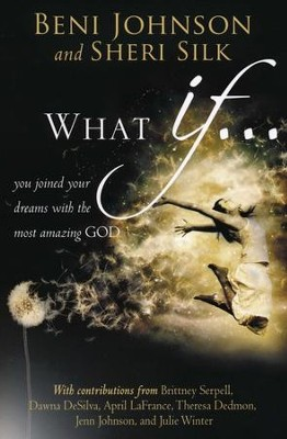 What If... you joined your dreams with the most amazing GOD  -     By: Beni Johnson