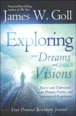 Exploring Your Dreams and Visions    -     By: James Goll