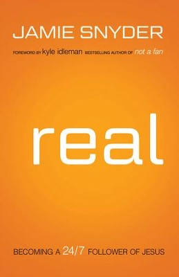 Real: Becoming a 24/7 Follower of Jesus - eBook  -     By: Jamie Snyder