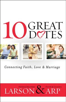 10 Great Dates: Connecting Faith, Love & Marriage - eBook  -     By: Peter Larson, Heather Larson, David Arp, Claudia Arp