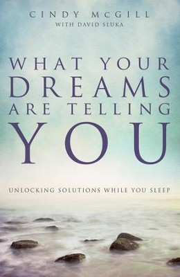 What Your Dreams Are Telling You: Unlocking Solutions While You Sleep - eBook  -     By: Cindy McGill, David Sluka