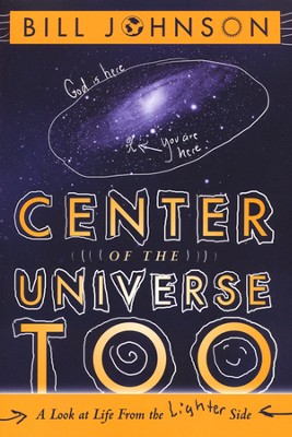 Center of the Universe Too: A Look at Life From the Lighter Side  -     By: Bill Johnson